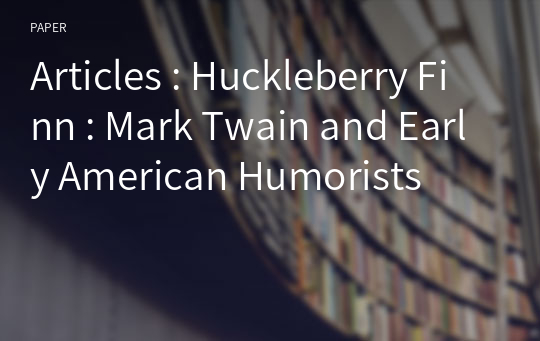 Articles : Huckleberry Finn : Mark Twain and Early American Humorists