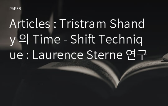 Articles : Tristram Shandy 의 Time - Shift Technique : Laurence Sterne 연구