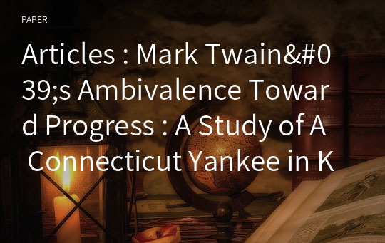Articles : Mark Twain's Ambivalence Toward Progress : A Study of A Connecticut Yankee in King Arthur's Court