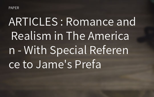 ARTICLES : Romance and Realism in The American - With Special Reference to Jame's Preface -