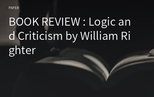 BOOK REVIEW : Logic and Criticism by William Righter