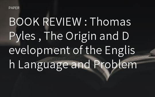 BOOK REVIEW : Thomas Pyles , The Origin and Development of the English Language and Problems in the Origins and Development of the English Language