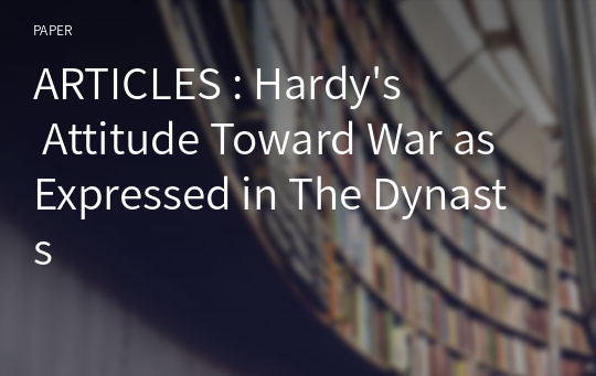 ARTICLES : Hardy's Attitude Toward War as Expressed in The Dynasts