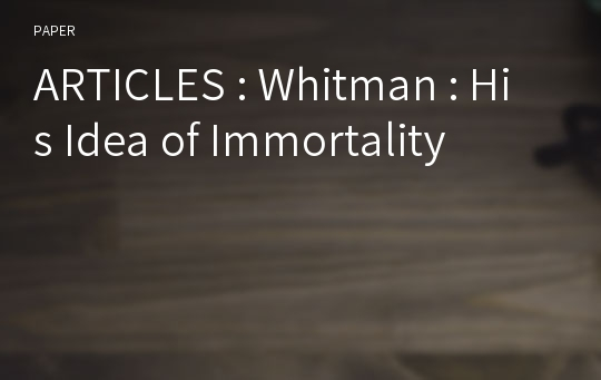 ARTICLES : Whitman : His Idea of Immortality