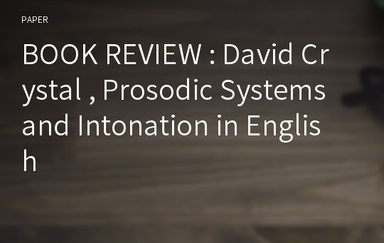 BOOK REVIEW : David Crystal , Prosodic Systems and Intonation in English
