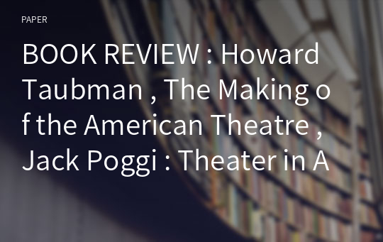 BOOK REVIEW : Howard Taubman , The Making of the American Theatre , Jack Poggi : Theater in America : The Impact of Economic Forces , Emory Lewis : Stages : the Fifty - Year Childhood of the American