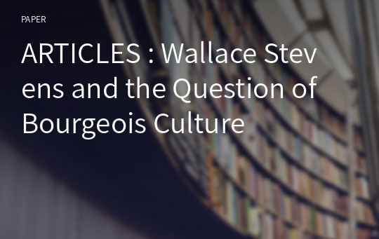 ARTICLES : Wallace Stevens and the Question of Bourgeois Culture