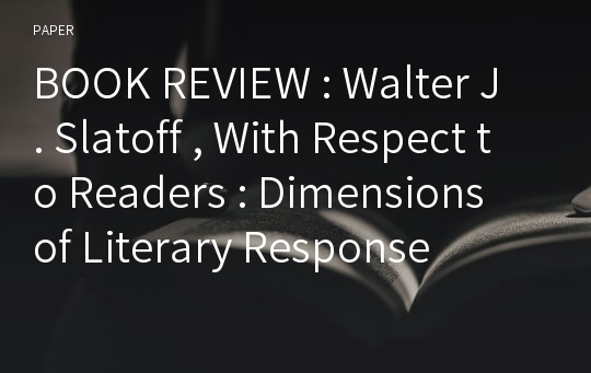 BOOK REVIEW : Walter J . Slatoff , With Respect to Readers : Dimensions of Literary Response