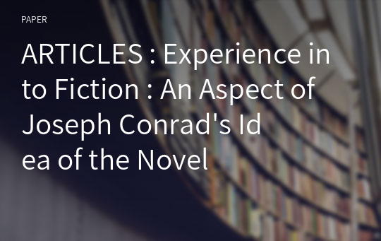 ARTICLES : Experience into Fiction : An Aspect of Joseph Conrad's Idea of the Novel