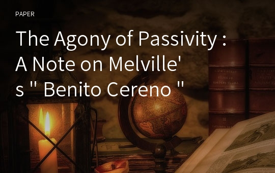 "The Agony of Passivity : A Note on Melville's "" Benito Cereno """