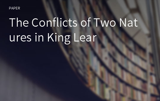 The Conflicts of Two Natures in King Lear