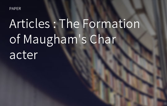 Articles : The Formation of Maugham's Character