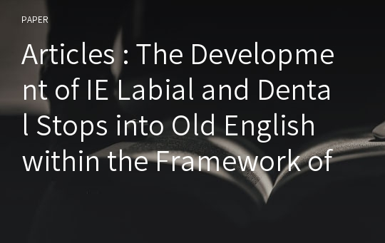 Articles : The Development of IE Labial and Dental Stops into Old English within the Framework of Generative Grammar