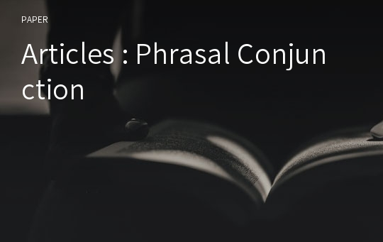 Articles : Phrasal Conjunction