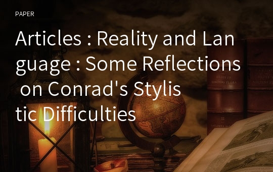 Articles : Reality and Language : Some Reflections on Conrad's Stylistic Difficulties