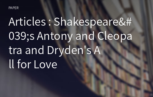 Articles : Shakespeare's Antony and Cleopatra and Dryden's All for Love