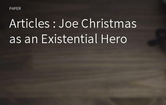 Articles : Joe Christmas as an Existential Hero