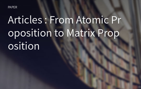 Articles : From Atomic Proposition to Matrix Proposition