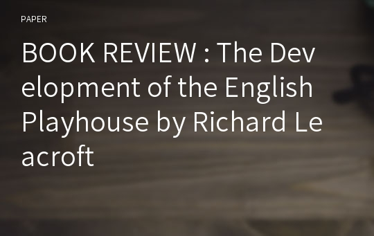 BOOK REVIEW : The Development of the English Playhouse by Richard Leacroft