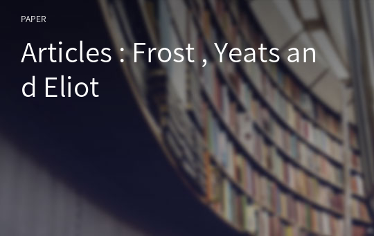 Articles : Frost , Yeats and Eliot