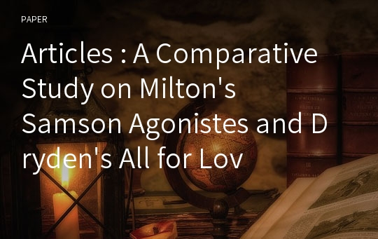 Articles : A Comparative Study on Milton's Samson Agonistes and Dryden's All for Love