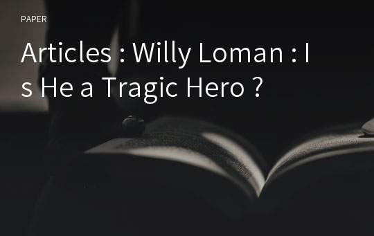 Articles : Willy Loman : Is He a Tragic Hero ?