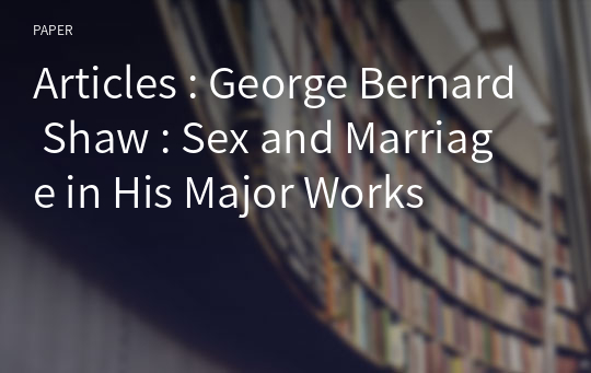 Articles : George Bernard Shaw : Sex and Marriage in His Major Works