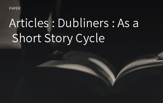 Articles : Dubliners : As a Short Story Cycle