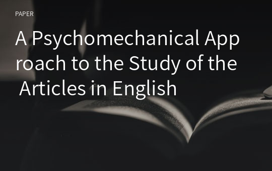 A Psychomechanical Approach to the Study of the Articles in English