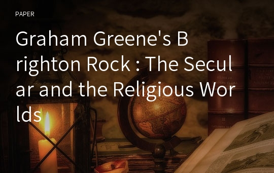 Graham Greene's Brighton Rock : The Secular and the Religious Worlds