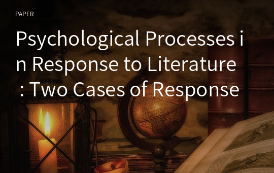 Psychological Processes in Response to Literature : Two Cases of Response