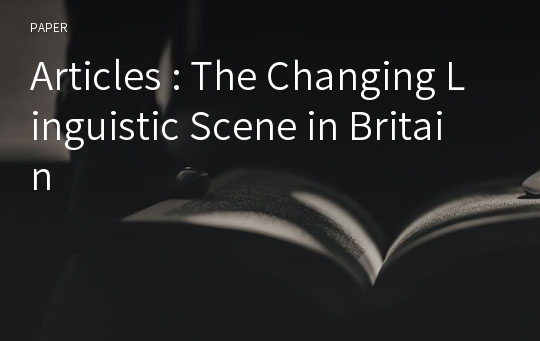 Articles : The Changing Linguistic Scene in Britain