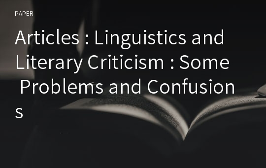 Articles : Linguistics and Literary Criticism : Some Problems and Confusions