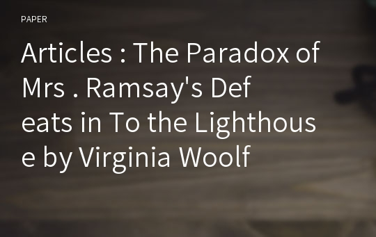Articles : The Paradox of Mrs . Ramsay's Defeats in To the Lighthouse by Virginia Woolf
