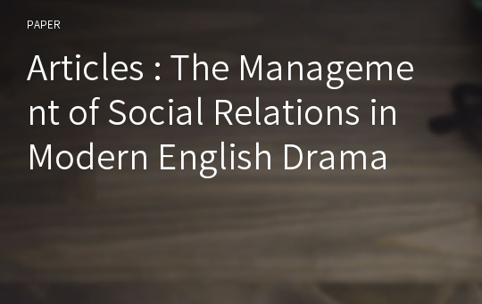 Articles : The Management of Social Relations in Modern English Drama