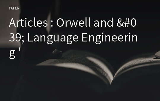 Articles : Orwell and ' Language Engineering '