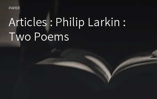 Articles : Philip Larkin : Two Poems