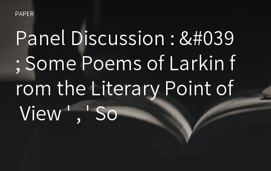 Panel Discussion : ' Some Poems of Larkin from the Literary Point of View ' , ' Some Larkin Poems from the Linguistic Point of View '