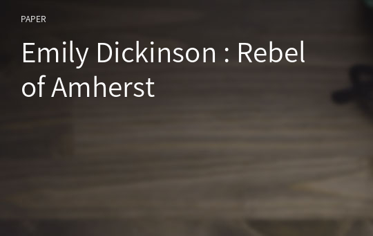 Emily Dickinson : Rebel of Amherst