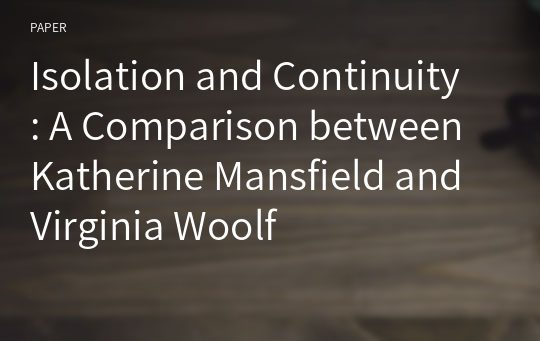 Isolation and Continuity : A Comparison between Katherine Mansfield and Virginia Woolf