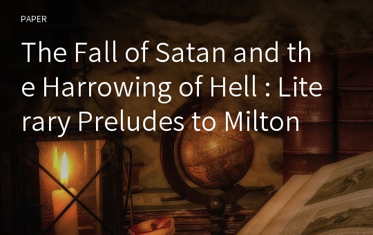 The Fall of Satan and the Harrowing of Hell : Literary Preludes to Milton
