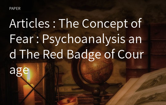 Articles : The Concept of Fear : Psychoanalysis and The Red Badge of Courage
