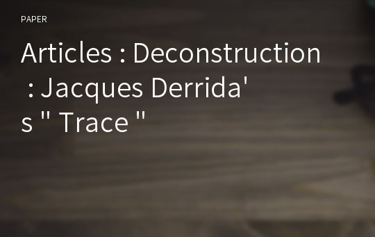 "Articles : Deconstruction : Jacques Derrida's "" Trace """