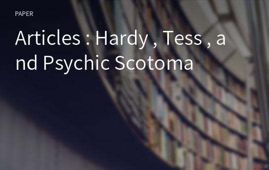 Articles : Hardy , Tess , and Psychic Scotoma