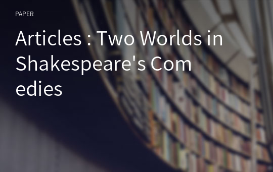 Articles : Two Worlds in Shakespeare's Comedies