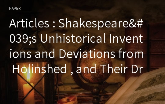 Articles : Shakespeare's Unhistorical Inventions and Deviations from Holinshed , and Their Dramatic Functions in Richard Ⅱ