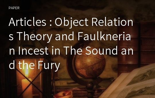 Articles : Object Relations Theory and Faulknerian Incest in The Sound and the Fury