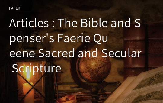 Articles : The Bible and Spenser's Faerie Queene Sacred and Secular Scripture