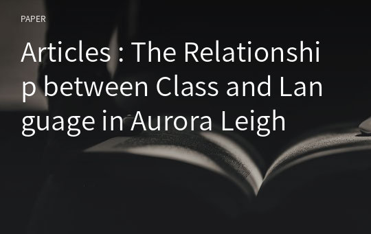 Articles : The Relationship between Class and Language in Aurora Leigh
