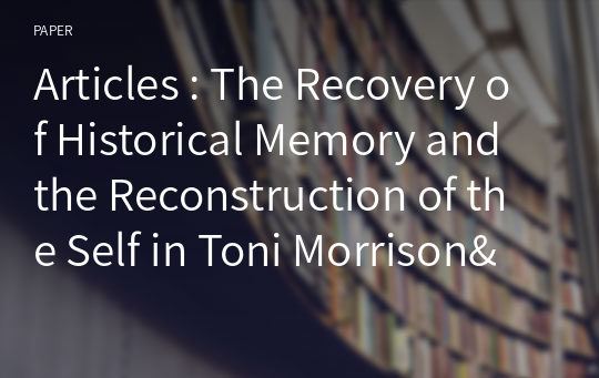Articles : The Recovery of Historical Memory and the Reconstruction of the Self in Toni Morrison's Beloved
